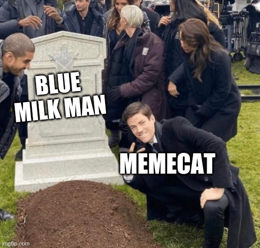Grant Gustin over grave |  BLUE MILK MAN; MEMECAT | image tagged in grant gustin over grave | made w/ Imgflip meme maker