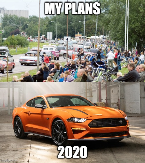 2020 Mustang |  MY PLANS; 2020 | image tagged in peopleeater,mustang,plans | made w/ Imgflip meme maker