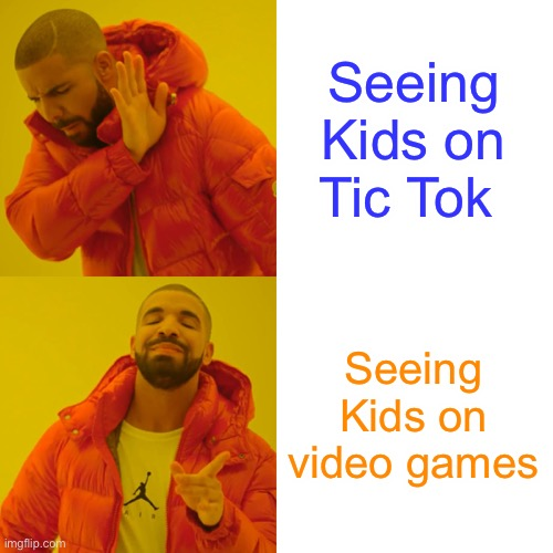 TIC TOK SUCKS |  Seeing Kids on Tic Tok; Seeing Kids on video games | image tagged in memes,drake hotline bling | made w/ Imgflip meme maker
