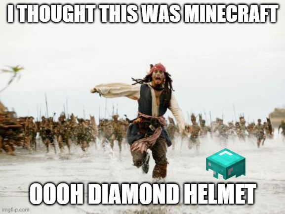 diamond helmet meme |  I THOUGHT THIS WAS MINECRAFT; OOOH DIAMOND HELMET | image tagged in memes,jack sparrow being chased | made w/ Imgflip meme maker