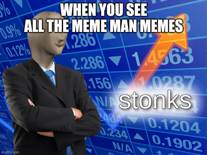 stonks |  WHEN YOU SEE ALL THE MEME MAN MEMES | image tagged in stonks | made w/ Imgflip meme maker