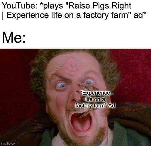 """Experience life on a factory farm"" ad in a nutshell 