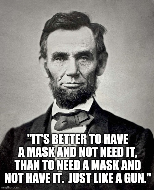 "Mask |  ""IT'S BETTER TO HAVE A MASK AND NOT NEED IT, THAN TO NEED A MASK AND NOT HAVE IT.  JUST LIKE A GUN."" 