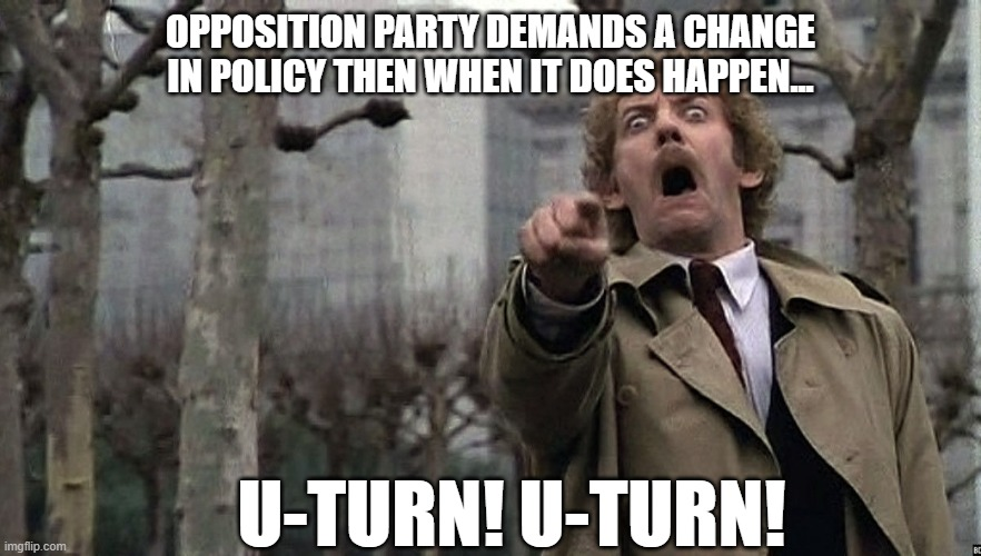 OPPOSITION PARTY DEMANDS A CHANGE IN POLICY THEN WHEN IT DOES HAPPEN... U-TURN! U-TURN! | image tagged in government,nhs | made w/ Imgflip meme maker