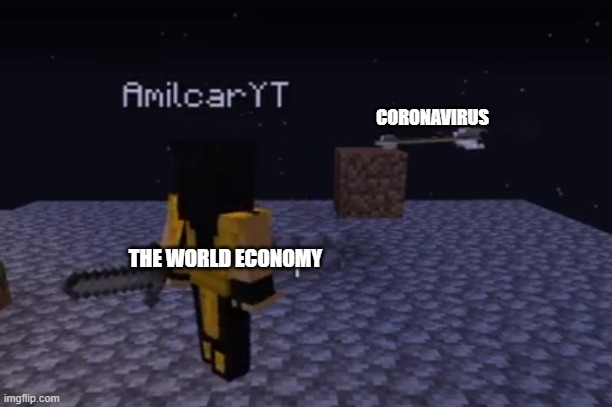 Turn around! |  CORONAVIRUS; THE WORLD ECONOMY | image tagged in coronavirus,minecraft | made w/ Imgflip meme maker