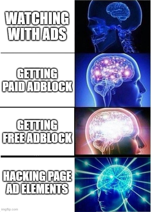 My life |  WATCHING WITH ADS; GETTING PAID ADBLOCK; GETTING FREE ADBLOCK; HACKING PAGE AD ELEMENTS | image tagged in memes,expanding brain,ads | made w/ Imgflip meme maker