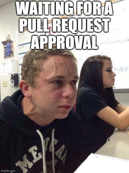 Waiting for a Pull Request Approval |  WAITING FOR A PULL REQUEST APPROVAL | image tagged in straining kid,approval,pull request,waiting | made w/ Imgflip meme maker