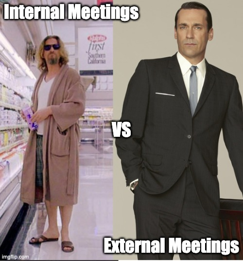 Internal Meetings vs External Meetings |  Internal Meetings; VS; External Meetings | image tagged in work,work from home | made w/ Imgflip meme maker
