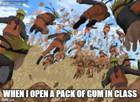WHEN I OPEN A PACK OF GUM IN CLASS | image tagged in naruto,dank memes,relatable,funny memes | made w/ Imgflip meme maker