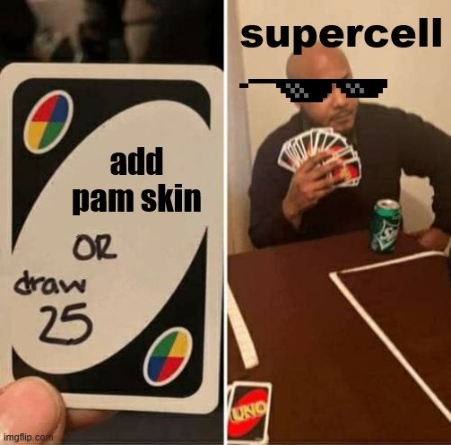 UNO Draw 25 Cards Meme |  supercell; add pam skin | image tagged in memes,uno draw 25 cards | made w/ Imgflip meme maker