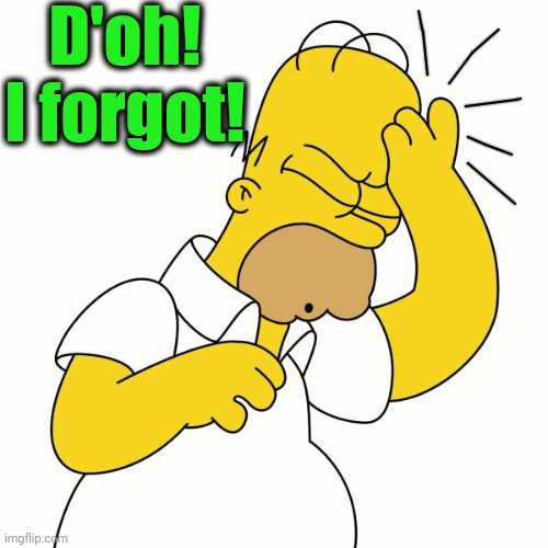 Doh | D'oh!  I forgot! | image tagged in doh | made w/ Imgflip meme maker
