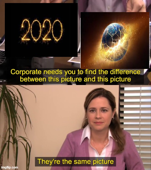 2020 is trash | image tagged in there the same picture,funny,memes,the office,coronavirus,end of the world | made w/ Imgflip meme maker