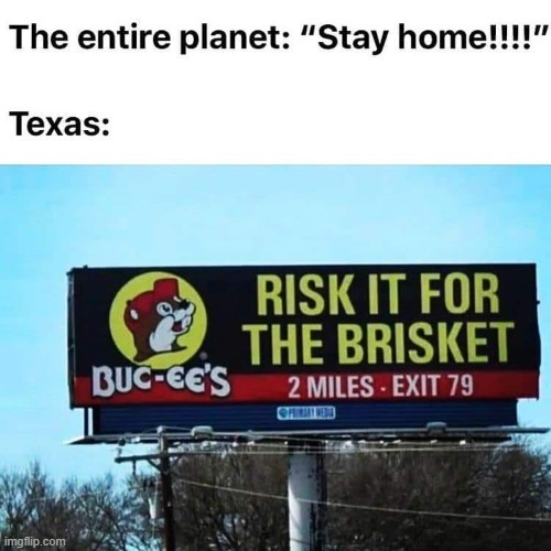 Covidiots | image tagged in texas,brisket,pandemic,yum | made w/ Imgflip meme maker
