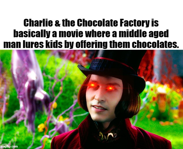 FirstPost :p |  Charlie & the Chocolate Factory is basically a movie where a middle aged man lures kids by offering them chocolates. | image tagged in movies | made w/ Imgflip meme maker