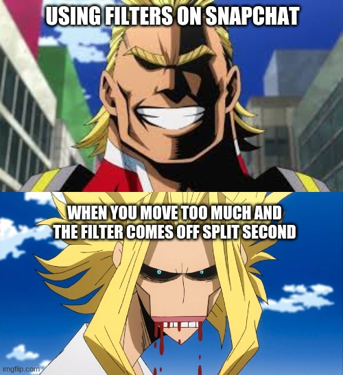 USING FILTERS ON SNAPCHAT; WHEN YOU MOVE TOO MUCH AND THE FILTER COMES OFF SPLIT SECOND | image tagged in all might,all might true form,funny,bnha | made w/ Imgflip meme maker