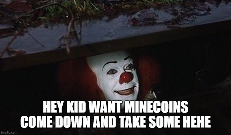 Pennywise Hey Kid |  HEY KID WANT MINECOINS COME DOWN AND TAKE SOME HEHE | image tagged in pennywise hey kid | made w/ Imgflip meme maker
