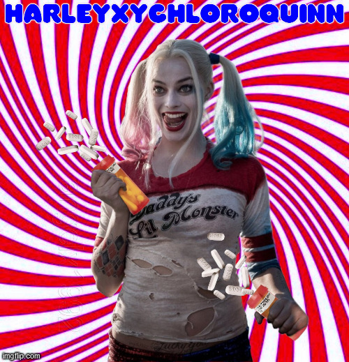 image tagged in hydroxychloroquine,harley quinn,coronavirus,covidiots,dc comics,covid19 | made w/ Imgflip meme maker