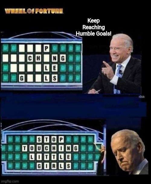Biden's Wheel Of Misfortune |  Keep Reaching Humble Goals! | image tagged in creepy joe biden | made w/ Imgflip meme maker