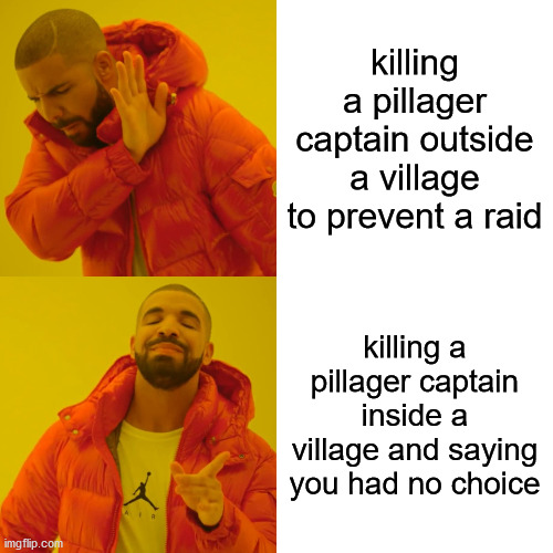 lolololo ??? |  killing a pillager captain outside a village to prevent a raid; killing a pillager captain inside a village and saying you had no choice | image tagged in memes,drake hotline bling | made w/ Imgflip meme maker