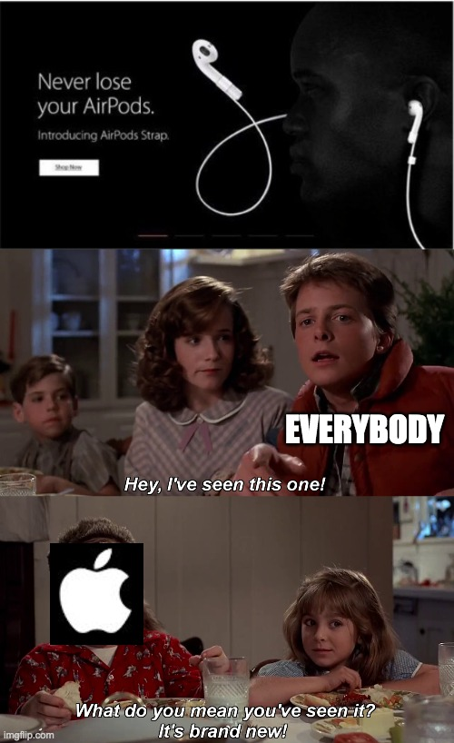 New, never lose your airpods again |  EVERYBODY | image tagged in hey ive seen this one before,fun,memes,funny,back to the future,frontpage | made w/ Imgflip meme maker