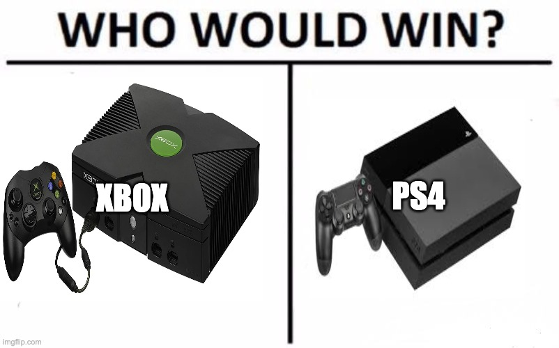 battle ps4-xbox |  XBOX; PS4 | image tagged in memes,who would win | made w/ Imgflip meme maker