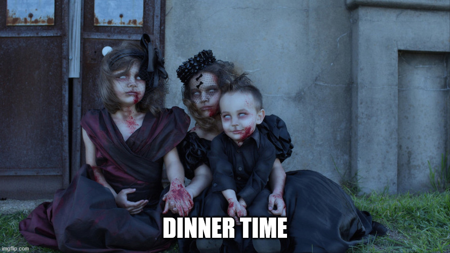Undead kids | DINNER TIME | image tagged in undead kids | made w/ Imgflip meme maker