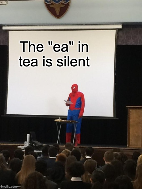 "Tea |  The ""ea"" in tea is silent 
