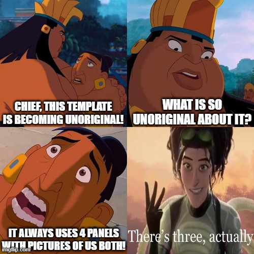 Unoriginal Template |  WHAT IS SO UNORIGINAL ABOUT IT? CHIEF, THIS TEMPLATE IS BECOMING UNORIGINAL! IT ALWAYS USES 4 PANELS WITH PICTURES OF US BOTH! | image tagged in shocked chief tannabok | made w/ Imgflip meme maker