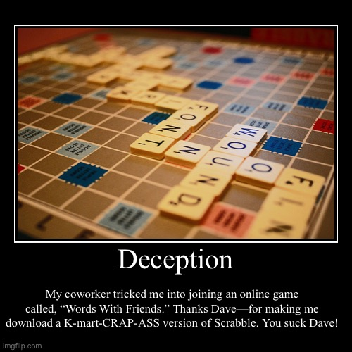 "Scrabble is Way Mo' Betta | Deception | My coworker tricked me into joining an online game called, ""Words With Friends."" Thanks Dave—for making me download a K-mart-CRA 