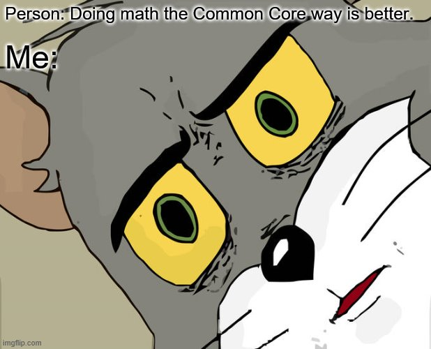 Person: Doing math the Common Core way is better. Me: | image tagged in memes,unsettled tom | made w/ Imgflip meme maker