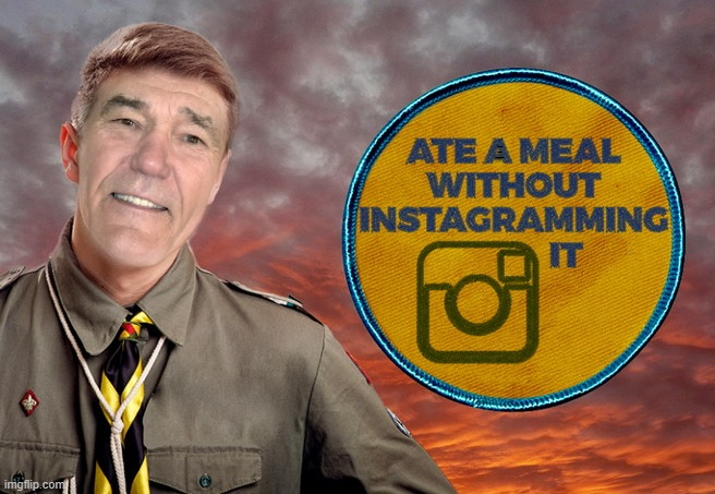 well deserved merit badge |  ATE A MEAL WITHOUT INSTAGRAMMING IT | image tagged in merit badge,kewlew | made w/ Imgflip meme maker