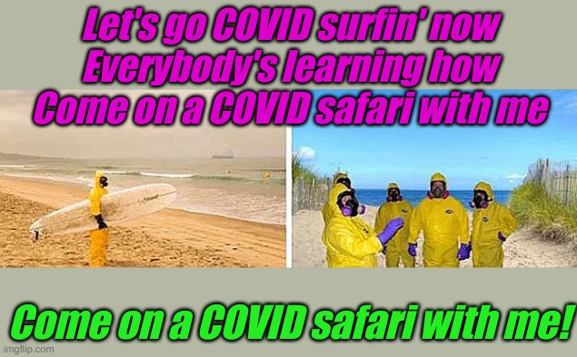 It's a beach party!! |  Let's go COVID surfin' now Everybody's learning how Come on a COVID safari with me; Come on a COVID safari with me! | image tagged in covid surfin' safari | made w/ Imgflip meme maker