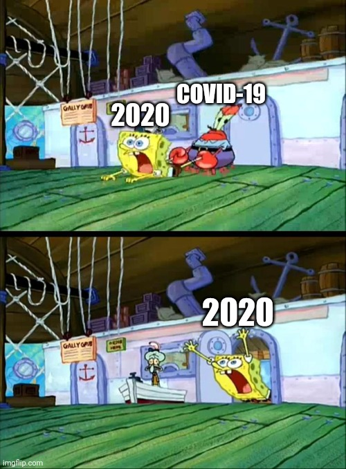 COVID-19; 2020; 2020 | image tagged in covid-19 | made w/ Imgflip meme maker