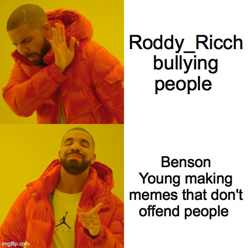 Drake Hotline Bling Meme |  Roddy_Ricch bullying people; Benson Young making memes that don't offend people | image tagged in memes,drake hotline bling | made w/ Imgflip meme maker