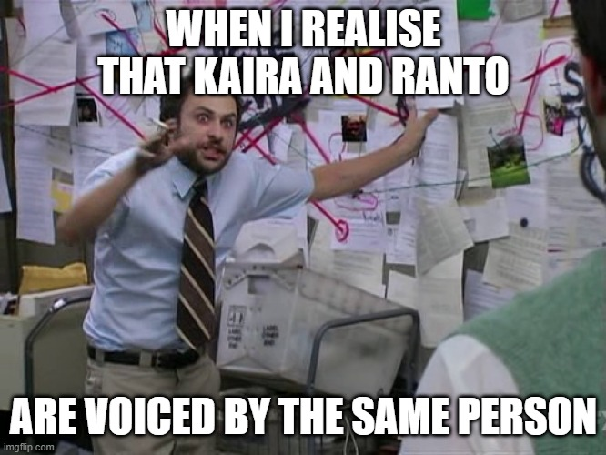 Charlie Conspiracy (Always Sunny in Philidelphia) |  WHEN I REALISE THAT KAIRA AND RANTO; ARE VOICED BY THE SAME PERSON | image tagged in charlie conspiracy always sunny in philidelphia,kaira,ranto,the kaira ranto conspiracy,y-academy,y-gakuen | made w/ Imgflip meme maker