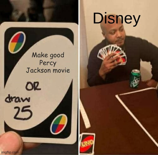 UNO Draw 25 Cards Meme |  Disney; Make good Percy Jackson movie | image tagged in memes,uno draw 25 cards | made w/ Imgflip meme maker