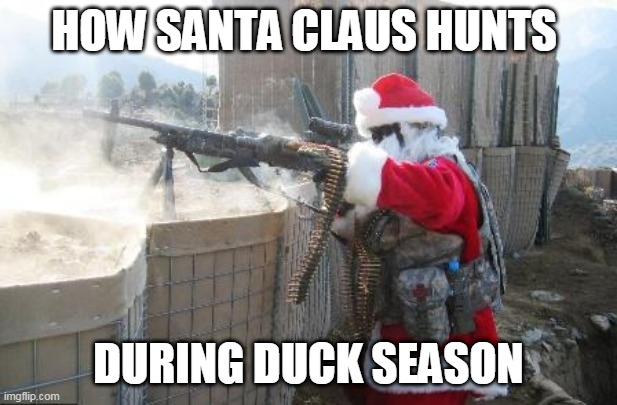 Hohoho |  HOW SANTA CLAUS HUNTS; DURING DUCK SEASON | image tagged in memes,hohoho | made w/ Imgflip meme maker