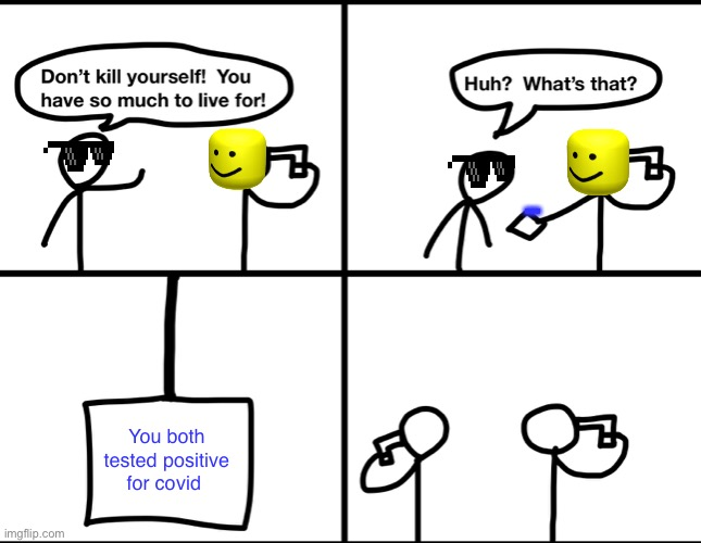 Convinced suicide comic |  ... You both tested positive for covid | image tagged in convinced suicide comic | made w/ Imgflip meme maker