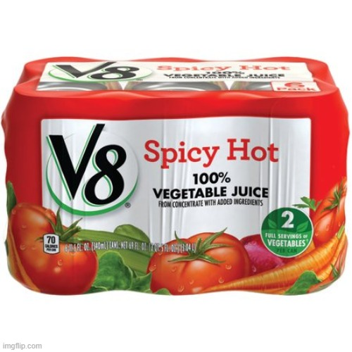 Anyone Else Love Spicy V8? | image tagged in vegetables,juice,spicy,spicy memes,random | made w/ Imgflip meme maker