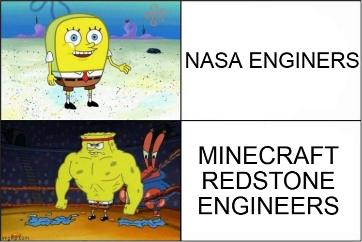 Minecraft Redstone engineers |  NASA ENGINERS; MINECRAFT REDSTONE ENGINEERS | image tagged in weak vs strong spongebob,memes,funny,minecraft,so true memes | made w/ Imgflip meme maker