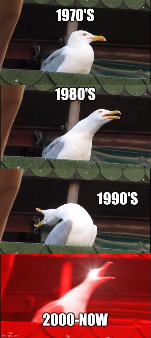 Music went from god beats to crappy cleats |  1970'S; 1980'S; 1990'S; 2000-NOW | image tagged in memes,inhaling seagull,rhymes,front page,years,dibs | made w/ Imgflip meme maker