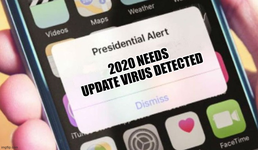 Oh |  2020 NEEDS UPDATE VIRUS DETECTED | image tagged in memes,presidential alert | made w/ Imgflip meme maker