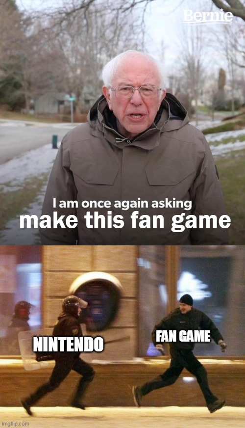 make this fan game; FAN GAME; NINTENDO | image tagged in police chasing guy,memes,bernie i am once again asking for your support | made w/ Imgflip meme maker