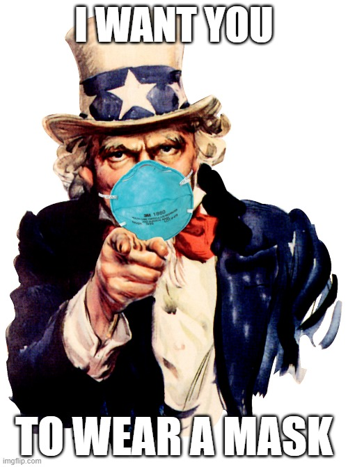Patriots Wear Masks |  I WANT YOU; TO WEAR A MASK | image tagged in uncle sam,uncle sam wants you,covid,mask,patriotic | made w/ Imgflip meme maker