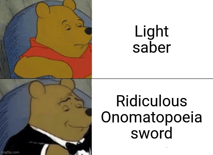 Zoooing! Clark! |  Light saber; Ridiculous Onomatopoeia sword | image tagged in memes,tuxedo winnie the pooh | made w/ Imgflip meme maker