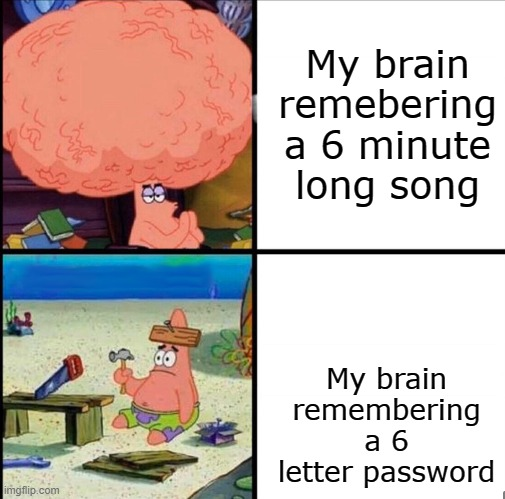 Big brain time |  My brain remebering a 6 minute long song; My brain remembering a 6 letter password | image tagged in patrick big brain | made w/ Imgflip meme maker