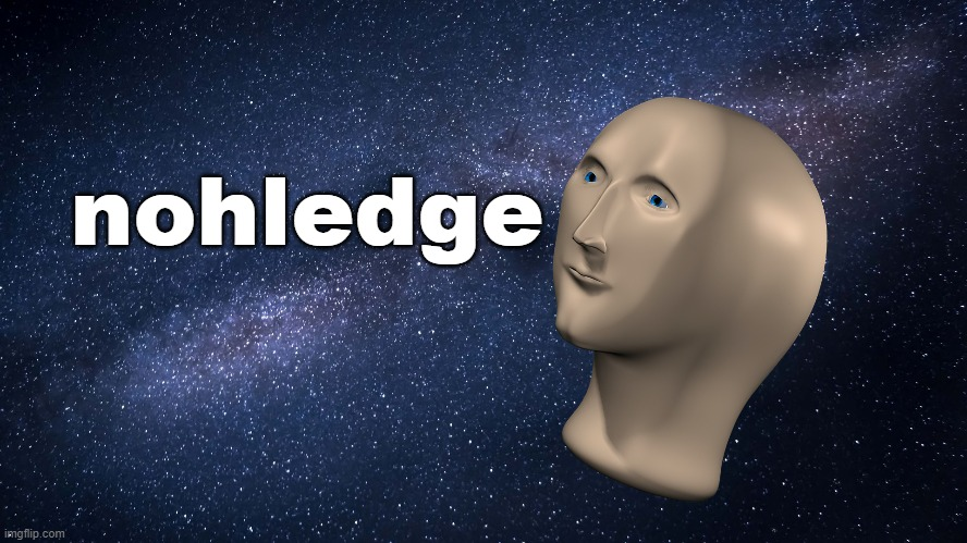 nohledge |  nohledge | image tagged in nohledge,meme man | made w/ Imgflip meme maker