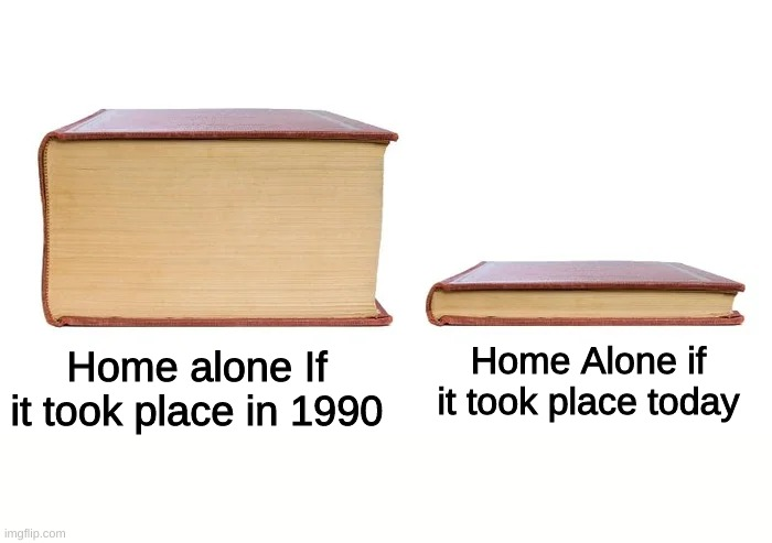 Home Alone if it took place today; Home alone If it took place in 1990 | image tagged in memes,home alone,book,1990,short | made w/ Imgflip meme maker