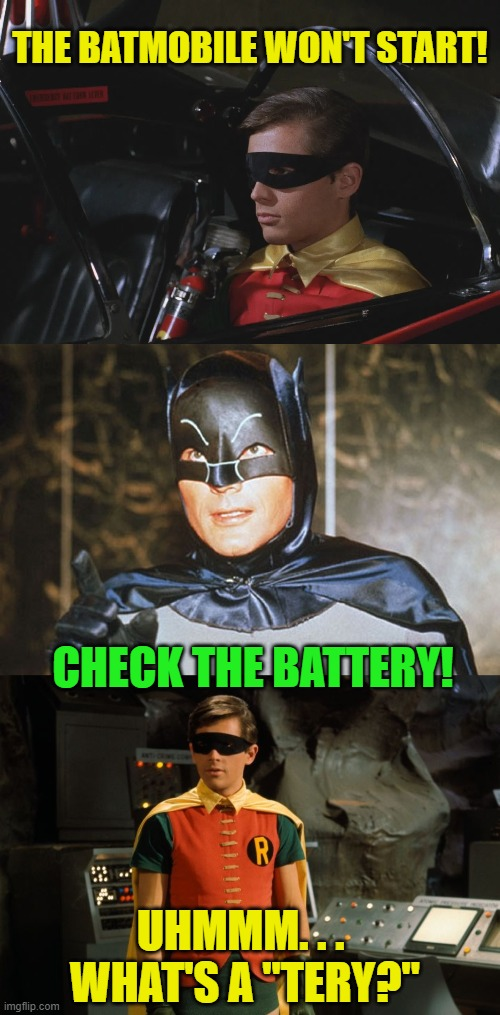 "For the Bat Fans |  THE BATMOBILE WON'T START! CHECK THE BATTERY! UHMMM. . .  WHAT'S A ""TERY?"" 