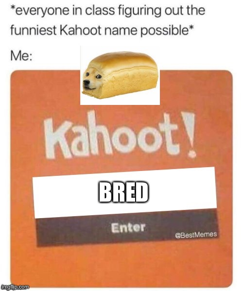 Bred |  BRED | image tagged in blank kahoot name,bread,kahoot | made w/ Imgflip meme maker